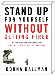 Stand Up For Yourself Without Getting Fired, Donna Ballman
